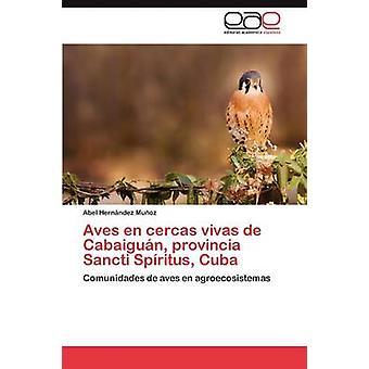 Aves nl Cercas Vivas de Cabaiguan Provincia Sancti Spiritus Cuba door Hernandez Munoz Abel