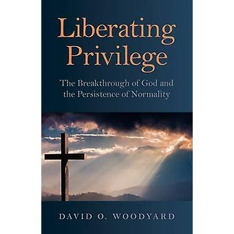 Liberating Privilege - The Breakthrough of God and the Persistence of