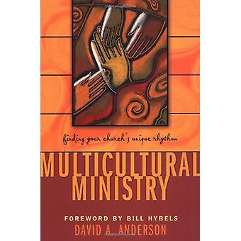 Multicultural Ministry - Finding Your Church's Unique Rhythm by David