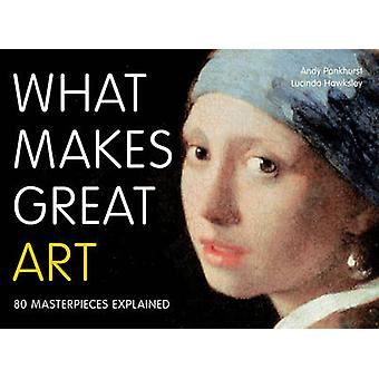 What Makes Great Art - 80 Masterpieces Explained by Andy Pankhurst - L