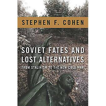 Soviet Fates and Lost Alternatives - From Stalinism to the New Cold Wa