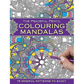The Peaceful Pencil - Colouring Mandalas - 75 Mindful Patterns to Enjoy