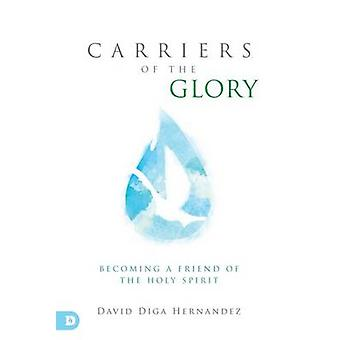 Carriers of the Glory - Becoming a Friend of the Holy Spirit by David