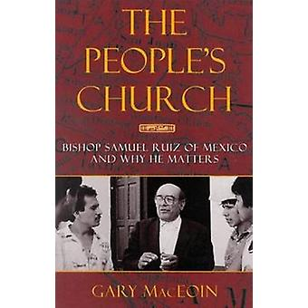 The People's Church - Bishop Samuel Ruiz of Mexico and Why He Matters