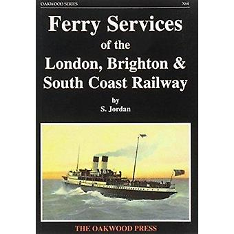 Ferry Services of the London - Brighton and South Coast Railway by S.