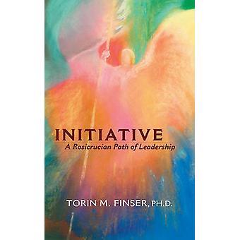 Initiative - A Rosicrucian Path of Leadership by Torin M. Finser - 978