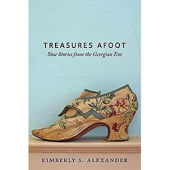 Treasures Afoot - Shoe Stories from the Georgian Era by Treasures Afoo
