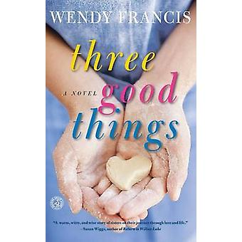 Three Good Things by Wendy Francis - 9781451666342 Book