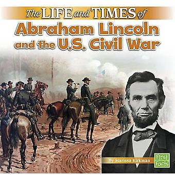 The Life and Times of Abraham Lincoln and the U.S. Civil War by Maris