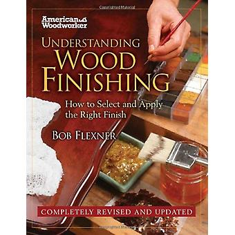 Understanding Wood Finishing - How to Select and Apply the Right Finis