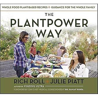 The Plantpower Way - Whole Food Plant-Based Recipes and Guidance for t
