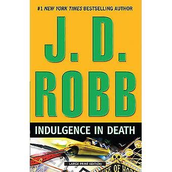 Indulgence in Death (large type edition) by J D Robb - 9781594134470