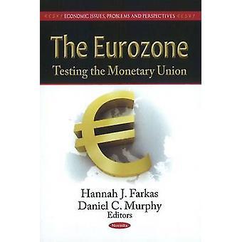 The Eurozone - Testing the Monetary Union by Hannah J. Farkas - Daniel