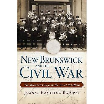 New Brunswick and the Civil War - The Brunswick Boys in the Great Rebe