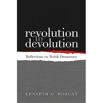 Revolution to Devolution - Reflections on Welsh Democracy by Kenneth O