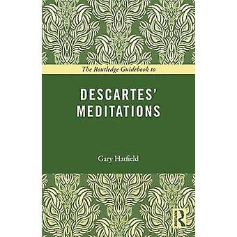 The Routledge Guidebook to Descartes Meditations by Gary Hatfield
