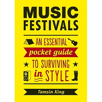 Music Festivals: An Essential Pocket Guide to Surviving in Style (Paperback) by King Tamsin