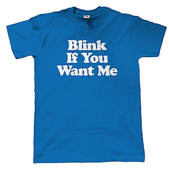 Vectorbomb, Blink If You Want Me, Mens Funny T Shirt (S to 5XL)
