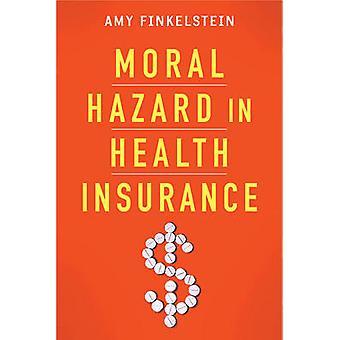 Moral Hazard in Health Insurance by Amy Finkelstein - Kenneth J. Arro