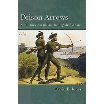 Poison de flèches - chasse des Indiens de l'Amérique du Nord et la guerre par David E.