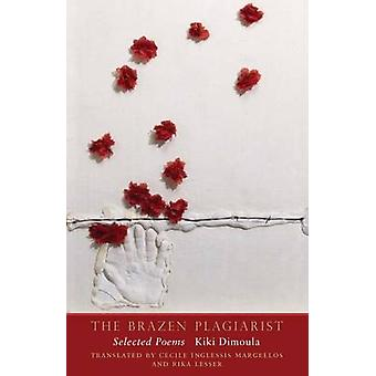 The brazen plagiarist - Selected Poems by Kiki Dimoula - Cecile Ingles