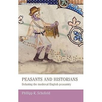 Peasants and Historians - Debating the Medieval English Peasantry by S