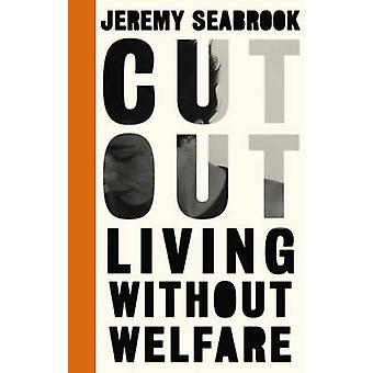 Cut Out - Living Without Welfare by Jeremy Seabrook - 9780745336183 Bo