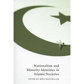 Nationalism and Minority Identities in Islamic Societies by Maya Shat