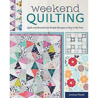 Weekend Quilting - Quilt and Unwind with Simple Designs to Sew in No T