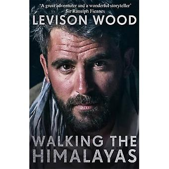 Walking the Himalayas - An Adventure of Survival and Endurance by Levi