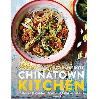 Chinatown Kitchen - Delicious Dishes from Southeast Asian Ingredients