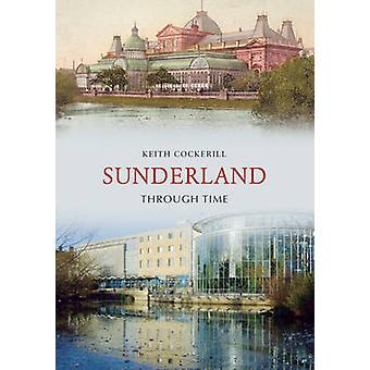Sunderland Through Time by Keith Cockerill - 9781848685765 Book