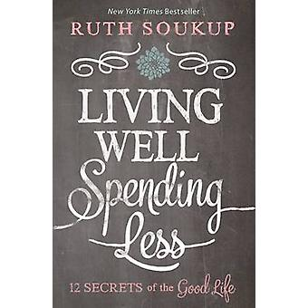 Living Well - Spending Less - 12 Secrets of the Good Life by Ruth Souk