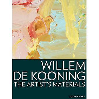 Willem de Kooning - The Artist's Materials by Susan F. Lake - 97816060