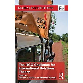 NGO Challenge for International Relations Theory by William Demars & Dennis Dijkzeul