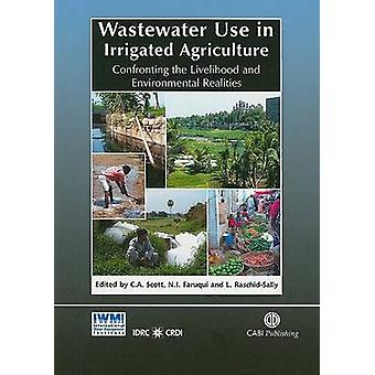 Wastewater Use in Irrigated Agriculture - Confronting the Livelihood a