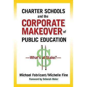 Charter Schools and the Corporate Makover of Public Education