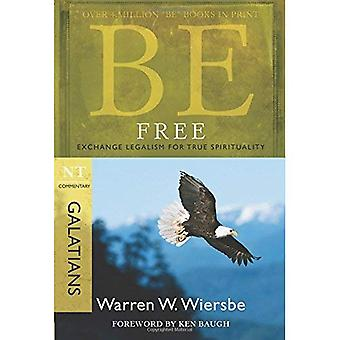 Be Free: Exchange Legalism for True Spirituality: NT Commentary Galatians