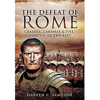 Defeat of Rome: Crassus, Carrhae and the Invasion of the East