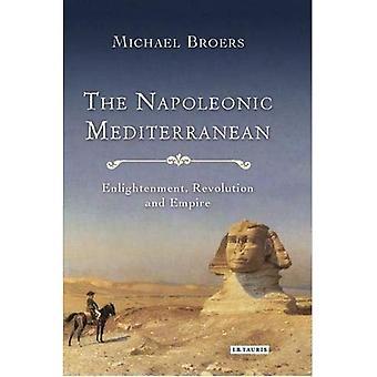 Napoleons Medelhavet: Upplysning, revolutionen och imperiet (internationella bibliotek för historiska studier)