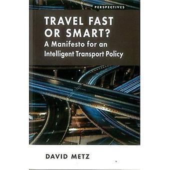 Travel Fast or Smart? A Manifesto for an Intelligent Transport Policy (Perspectives)