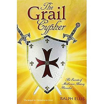 Grail Cypher: The Secrets Of Arthurian History Revealed