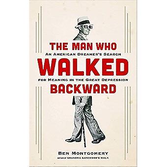 L'uomo che camminava all'indietro: Ricerca di un sognatore americano di senso nella grande depressione