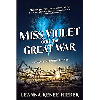 Miss Violet and the Great War: A Strangely Beautiful Novel (Strangely Beautiful)