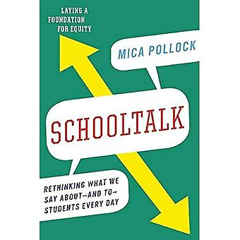 Schooltalk: Rethinking What We Say About - and to - Students Every Day