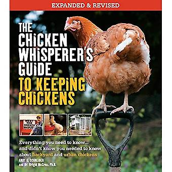 The Chicken Whisperer's Guide to Keeping Chickens, Revised: Everything you need to know. . . And didn't know you need to know about backyard and urban chicken