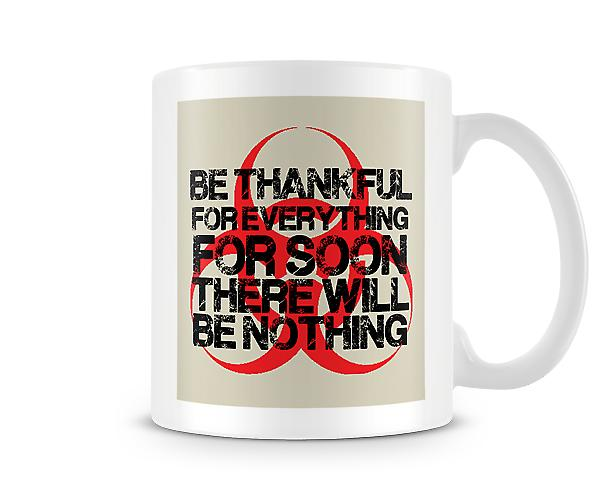 Be Thankful For Everything For Soon There Will Be Nothing Mug