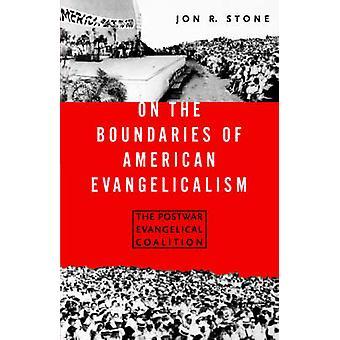 På grensene for amerikanske Evangelicalism etterkrigs evangeliske koalisjonen av stein & Jon R.