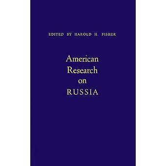 American Research on Russia by Fisher & Harold H.