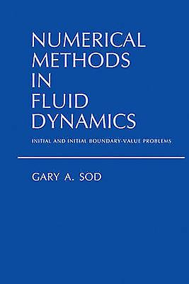 Numerical Methods in Fluid Dynamics Initial and Initial BoundaryValue Problems by Sod & Gary A.